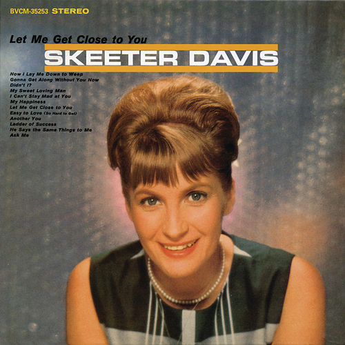 Let Me Get Close To You (With Bonus Tracks) by Skeeter Davis