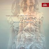 Martinu: Suite from the Opera Juliette, Three Fragments from the Opera Juliette by Various Artists