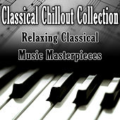 Classical Chillout Collection - Relaxing Classical Music Masterpieces by Various Artists