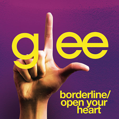 Borderline / Open Your Heart (Glee Cast Version) by Glee Cast
