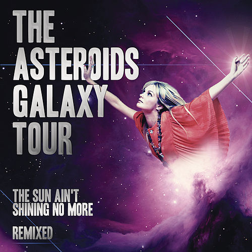 The Sun Ain't Shining No More Remixes by The Asteroids Galaxy Tour