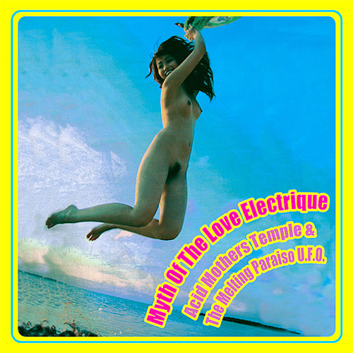 Myth Of The Love Electrique by Acid Mothers Temple