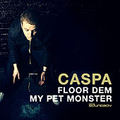 Floor Dem/My Pet Monster by Caspa