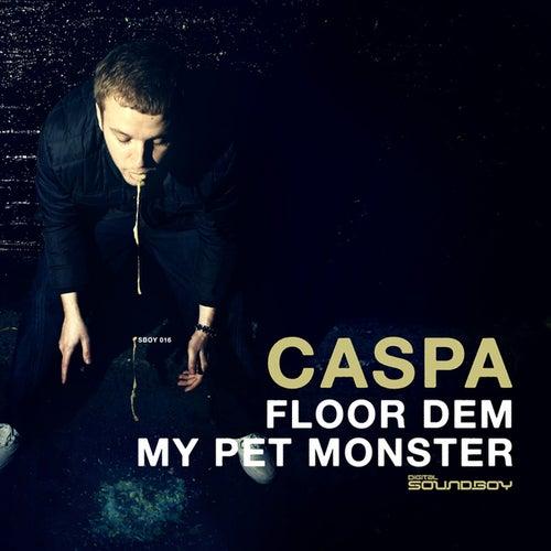 Floor Dem/My Pet Monster by Caspa