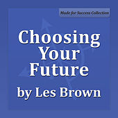 Choosing Your Future by Les Brown