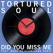 Did You Miss Me (feat. Mark de Clive-Lowe Mix) by Tortured Soul