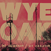 My Neighbor / My Creator by Wye Oak