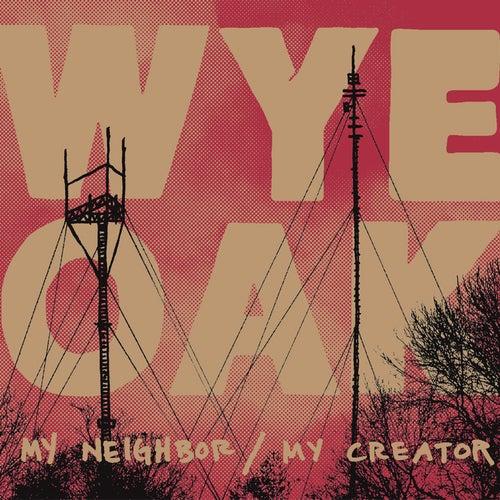 My Neighbor / My Creator by Wye Oak