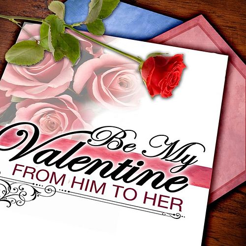 Be My Valentine: From Him To Her by Various Artists