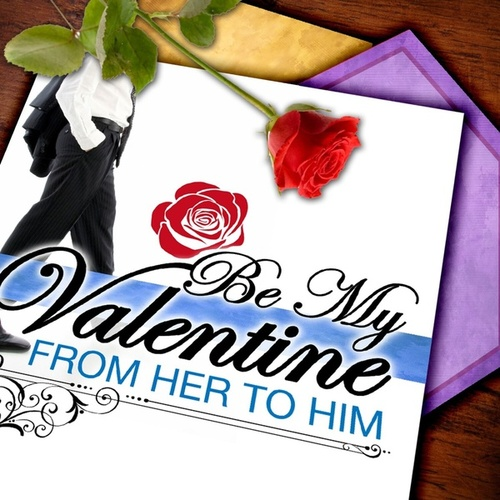 Be My Valentine: From Her To Him by Various Artists