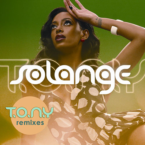 T.O.N.Y. (Remixes) by Solange