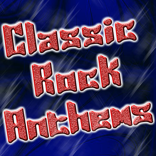 Classic Rock Anthems by The Hit Nation