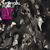 Sleep Less Live More by Artificial Funk