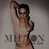 Leave You Now by Milton