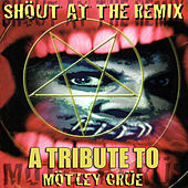 Shout At The Remix - A Tribute To Mötley Crüe by Various Artists