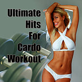 Ultimate Hits For Cardio Workout by Cardio Workout Crew