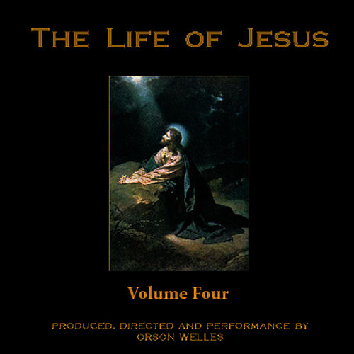 The Life of Jesus, Volume 4 by Orson Welles
