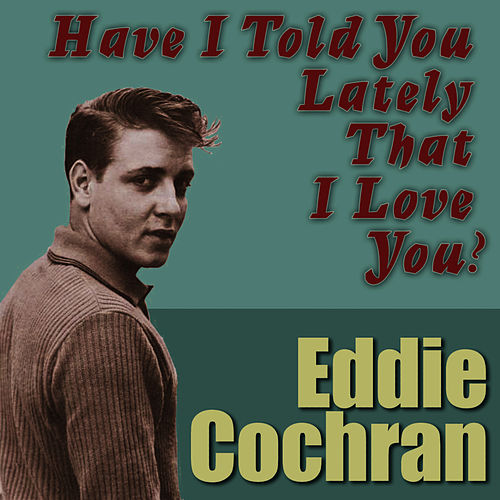 Have I Told You Lately That I Love You by Eddie Cochran