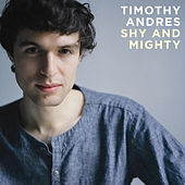 Shy and Mighty by Timothy Andres
