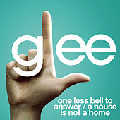 One Less Bell To Answer / A House Is Not A Home (Glee Cast Version featuring Kristin Chenoweth) by Glee Cast