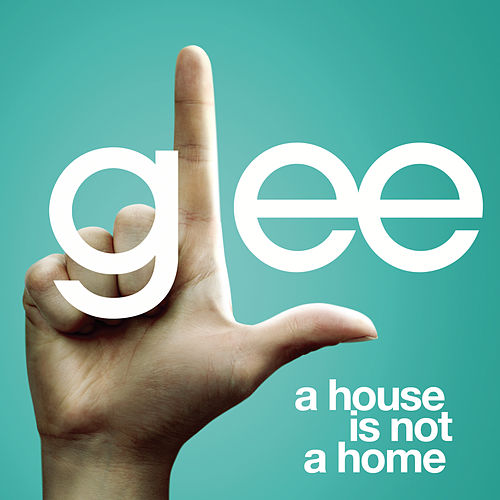A House Is Not A Home (Glee Cast Version) by Glee Cast