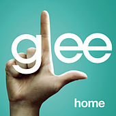 Home (Glee Cast Version featuring Kristin Chenoweth) by Glee Cast