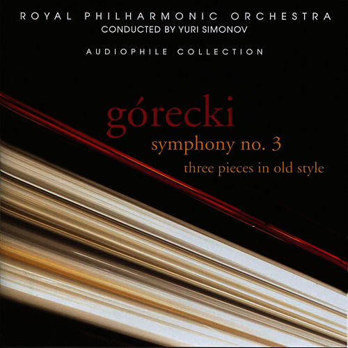 Górecki: Symphony No. 3 & 3 Pieces in Old Style by Royal Philharmonic Orchestra