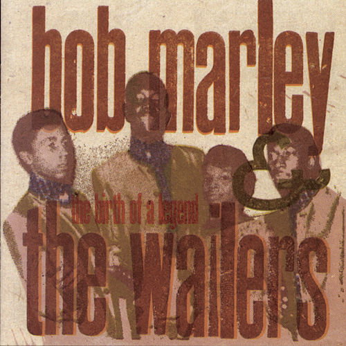 The Birth Of A Legend (1963-66) by Bob Marley