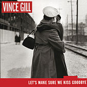 Let's Make Sure We Kiss Goodby by Vince Gill