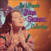 The Ultimate Yma Sumac Collection by Yma Sumac
