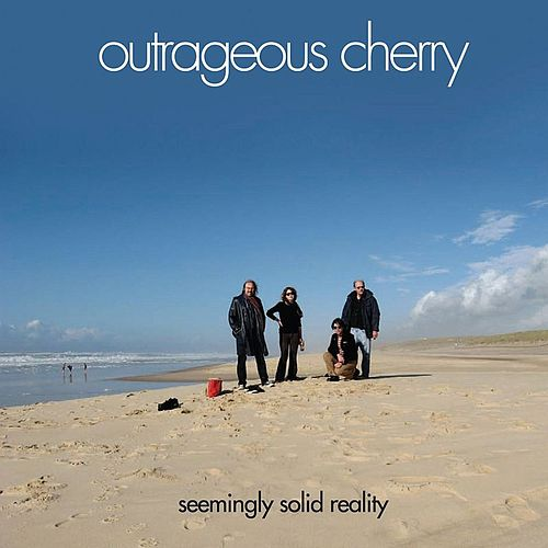 Seemingly Solid Reality by Outrageous Cherry