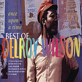 Once Upon A Time: The Best Of Delroy Wilson by Delroy Wilson