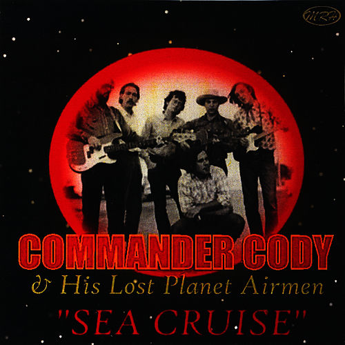 Sea Cruise by Commander Cody