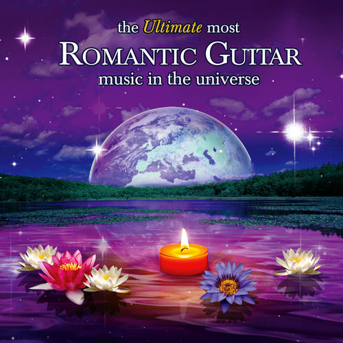 The Ultimate Most Romantic Guitar Music in the Universe by Various Artists