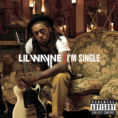 I'm Single by Lil Wayne