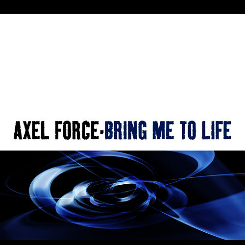 Bring Me To Life by Axel Force