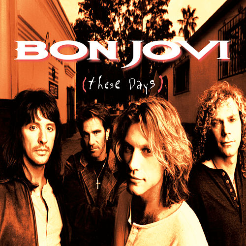 These Days by Bon Jovi