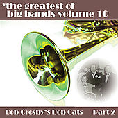 Greatest Of Big Bands Vol 10 - Bob Crosby's Bobcats - Part 2 by Bob Crosby's Bobcats