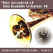 Greatest Of Big Bands Vol 10 - Bob Crosby's Bobcats - Part 1 by Bob Crosby's Bobcats