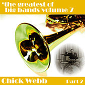 Greatest Of Big Bands Vol 7 - Chick Webb - Part 2 by Chick Webb