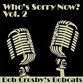 Who's Sorry Now Vol 2 by Bob Crosby's Bobcats