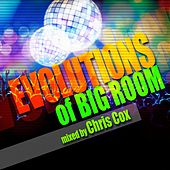 Evolutions of Big Room Mixed by Chris Cox by Various Artists