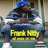 All Eyez On Me by Frank Nitty
