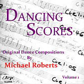 Dancing Scores (Original Dance Compositions) Volume 1 by Michael Roberts