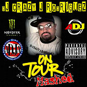 On Tour Mashed by DJ Crazy J Rodriguez