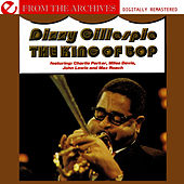 The King Of Bop - From The Archives (Digitally Remastered) by Dizzy Gillespie