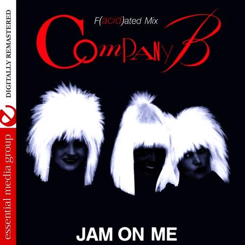 Jam On Me - F(acid)ated Mix (Digitally Remastered) - Single by Company B