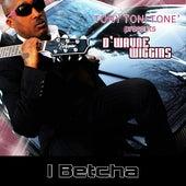 I Betcha by Dwayne Wiggins