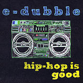 Hip-Hop Is Good by E-Dubble