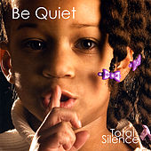Be Quiet by Total Silence
